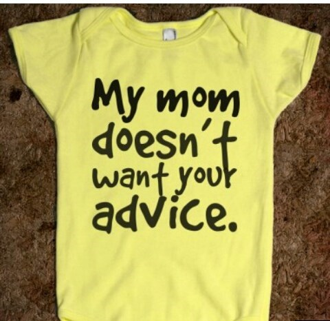 My mom doesn't want your advice